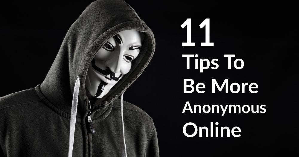 Nos 11 conseils pour être plus anonyme en ligne !