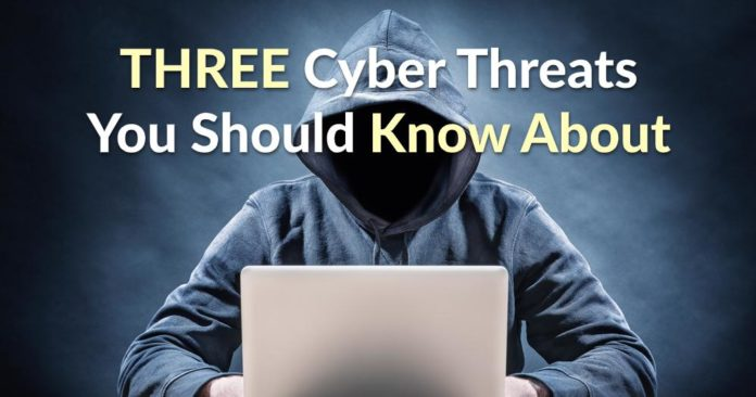 3 Cyber Threats You Should Know About